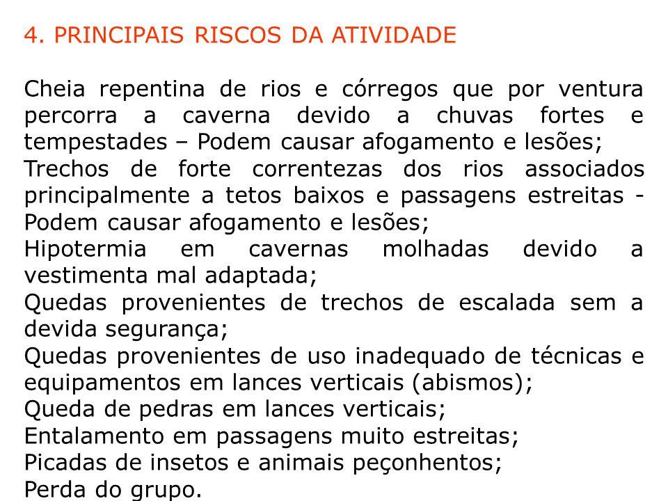 4. PRINCIPAIS RISCOS DA ATIVIDADE Cheia repentina de rios e córregos que por ventura percorra a caverna devido a chuvas fortes e tempestades – Podem c