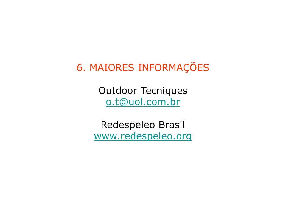 6. MAIORES INFORMAÇÕES Outdoor Tecniques o.t@uol.com.br Redespeleo Brasil www.redespeleo.org o.t@uol.com.br www.redespeleo.org