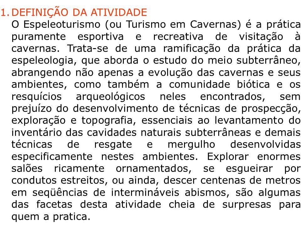 1.DEFINIÇÃO DA ATIVIDADE O Espeleoturismo (ou Turismo em Cavernas) é a prática puramente esportiva e recreativa de visitação à cavernas. Trata-se de u
