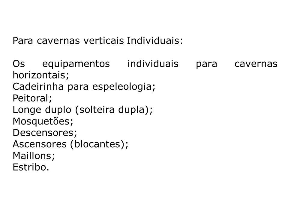Para cavernas verticais Individuais: Os equipamentos individuais para cavernas horizontais; Cadeirinha para espeleologia; Peitoral; Longe duplo (solte