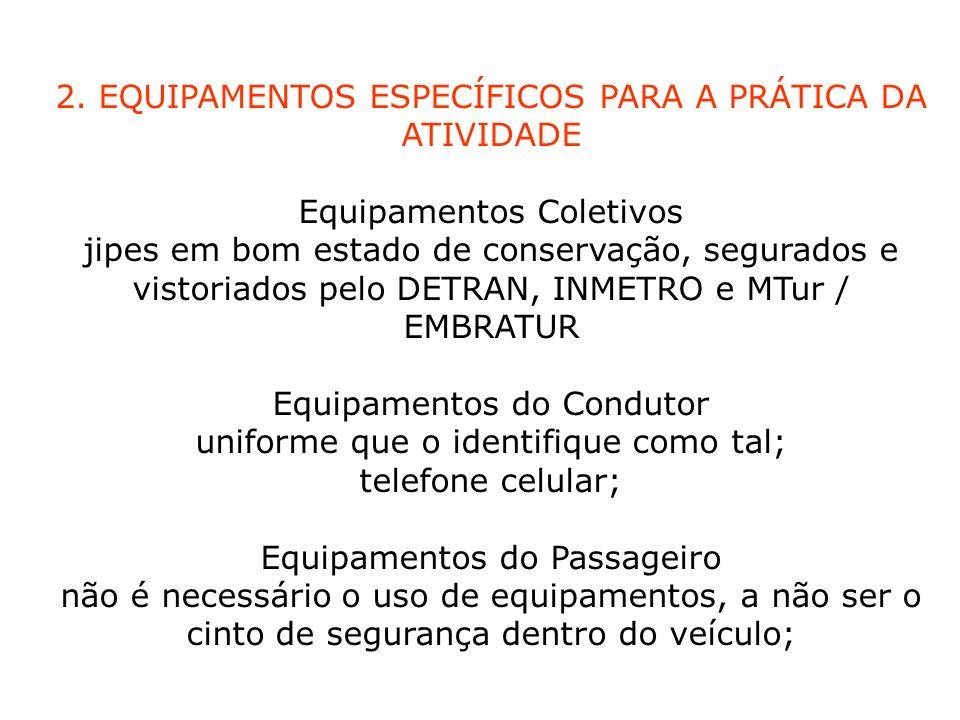 2. EQUIPAMENTOS ESPECÍFICOS PARA A PRÁTICA DA ATIVIDADE Equipamentos Coletivos jipes em bom estado de conservação, segurados e vistoriados pelo DETRAN