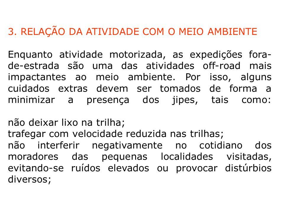 3. RELAÇÃO DA ATIVIDADE COM O MEIO AMBIENTE Enquanto atividade motorizada, as expedições fora- de-estrada são uma das atividades off-road mais impacta