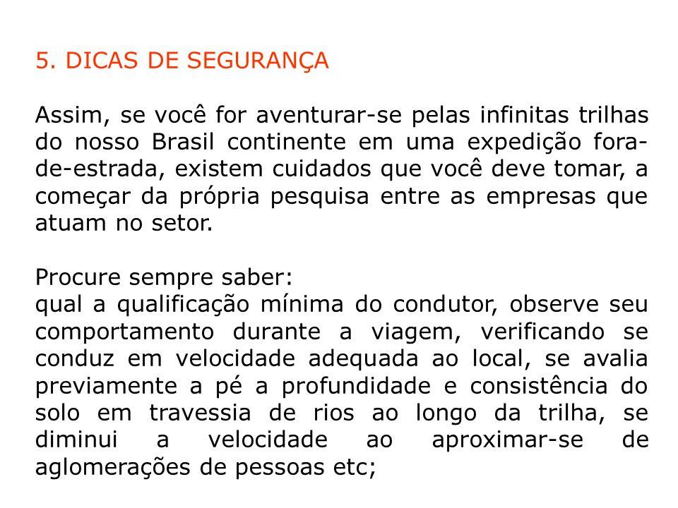 5. DICAS DE SEGURANÇA Assim, se você for aventurar-se pelas infinitas trilhas do nosso Brasil continente em uma expedição fora- de-estrada, existem cu