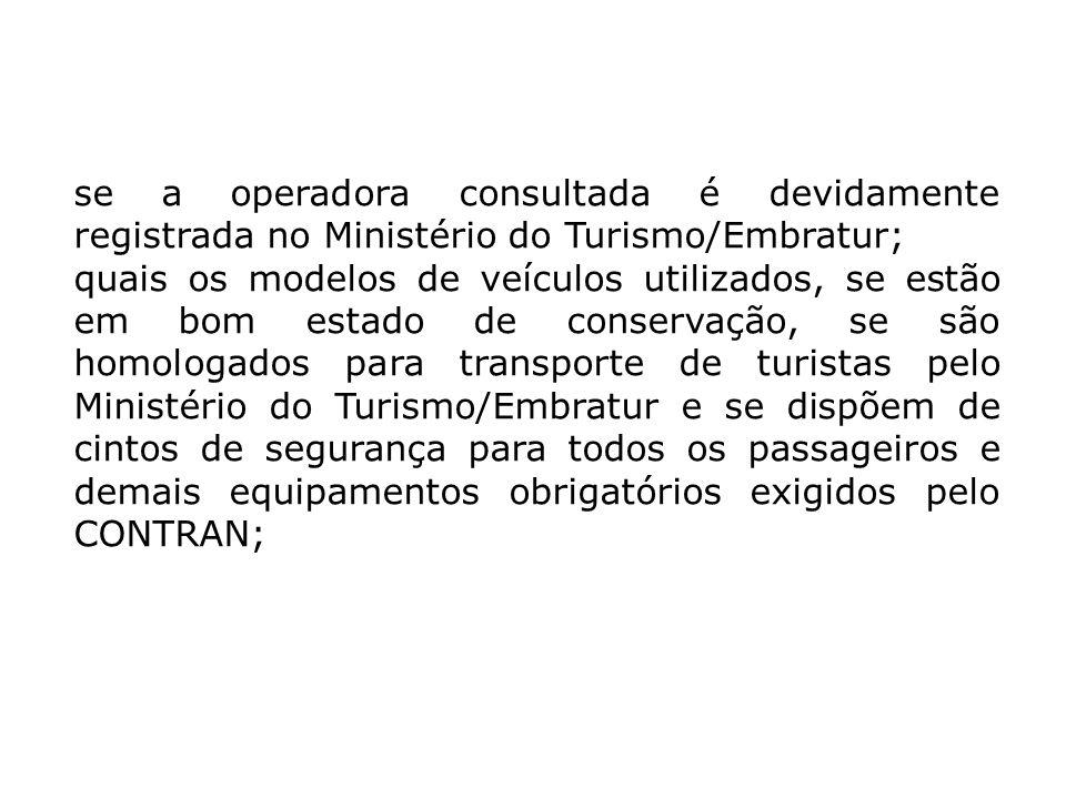 se a operadora consultada é devidamente registrada no Ministério do Turismo/Embratur; quais os modelos de veículos utilizados, se estão em bom estado