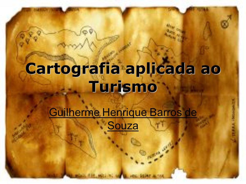 Cartografia aplicada ao Turismo Guilherme Henrique Barros de Souza