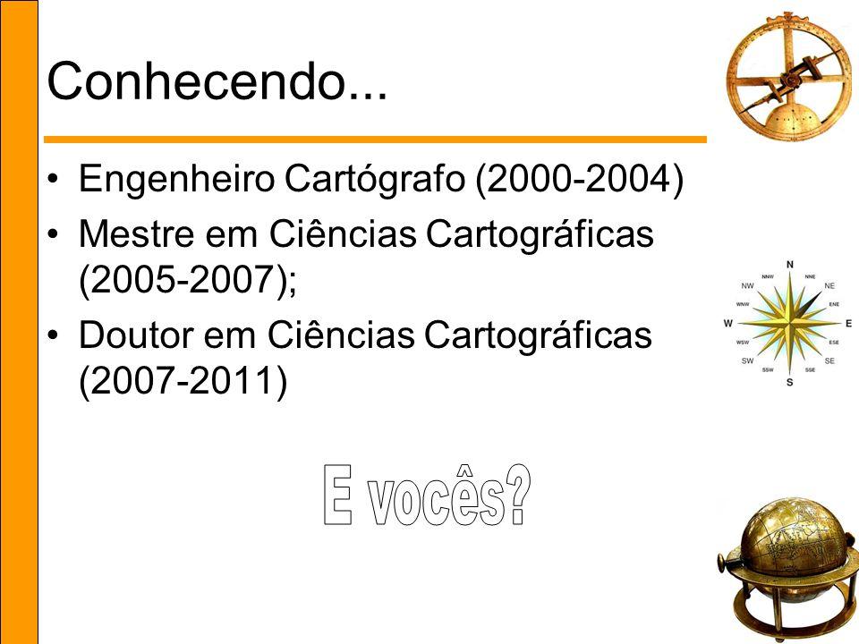 Conhecendo... Engenheiro Cartógrafo (2000-2004) Mestre em Ciências Cartográficas (2005-2007); Doutor em Ciências Cartográficas (2007-2011)