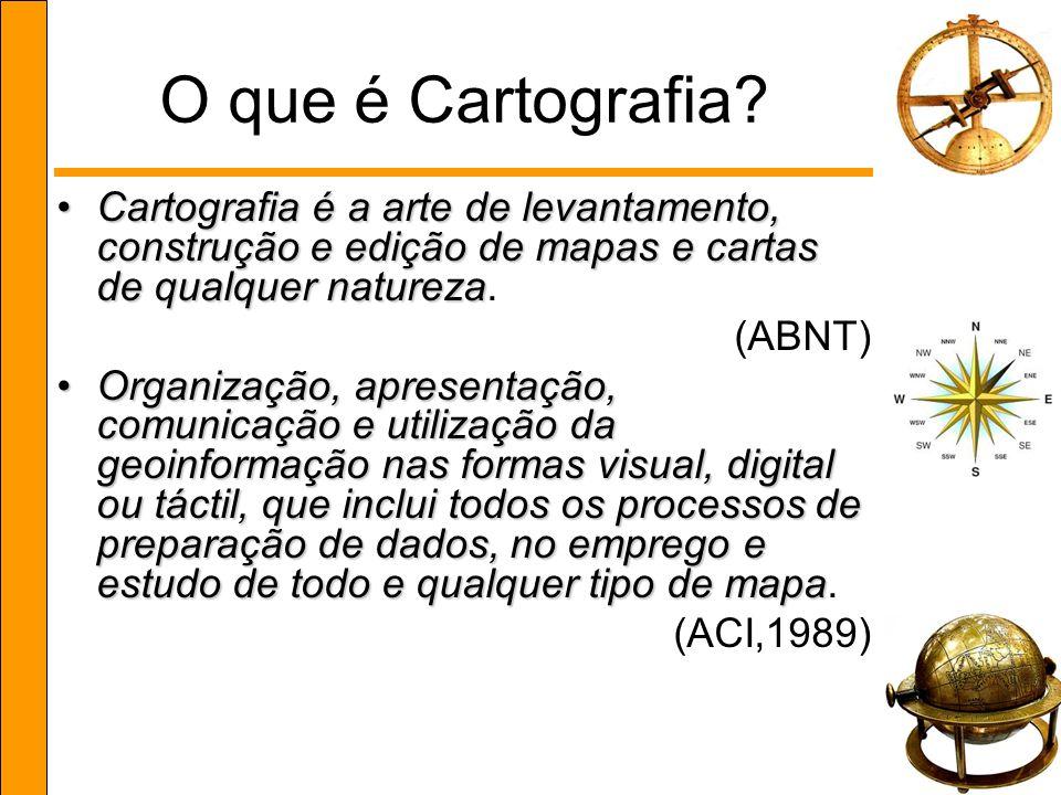 O que é Cartografia? Cartografia é a arte de levantamento, construção e edição de mapas e cartas de qualquer naturezaCartografia é a arte de levantame