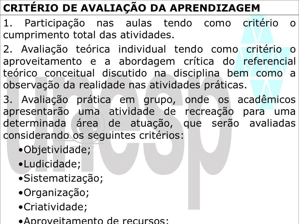 CRITÉRIO DE AVALIAÇÃO DA APRENDIZAGEM 1. Participação nas aulas tendo como critério o cumprimento total das atividades. 2. Avaliação teórica individua
