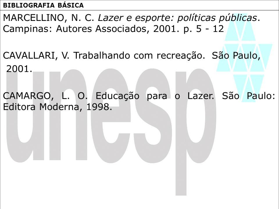 BIBLIOGRAFIA BÁSICA MARCELLINO, N. C. Lazer e esporte: políticas públicas. Campinas: Autores Associados, 2001. p. 5 - 12 CAVALLARI, V. Trabalhando com