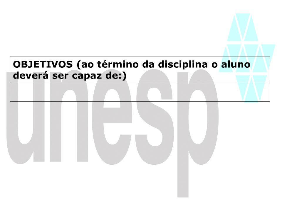 OBJETIVOS (ao término da disciplina o aluno deverá ser capaz de:)