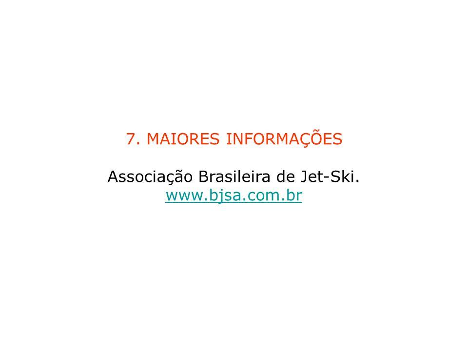 7. MAIORES INFORMAÇÕES Associação Brasileira de Jet-Ski. www.bjsa.com.br www.bjsa.com.br
