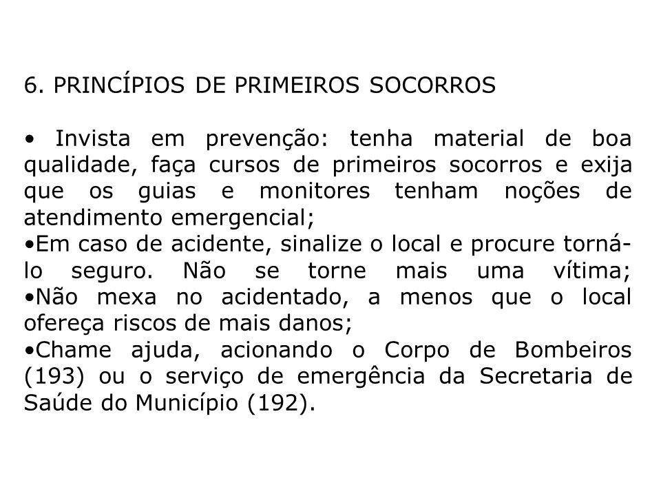 6. PRINCÍPIOS DE PRIMEIROS SOCORROS Invista em prevenção: tenha material de boa qualidade, faça cursos de primeiros socorros e exija que os guias e mo