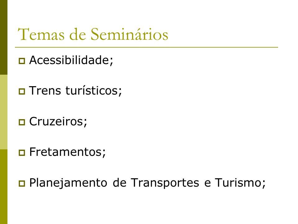 Temas de Seminários Acessibilidade; Trens turísticos; Cruzeiros; Fretamentos; Planejamento de Transportes e Turismo;