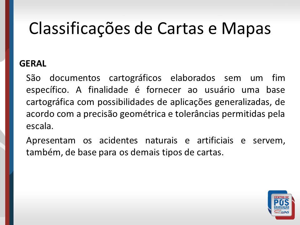 Classificações de Cartas e Mapas GERAL São documentos cartográficos elaborados sem um fim específico. A finalidade é fornecer ao usuário uma base cart