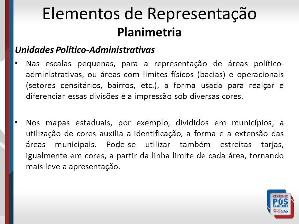 Elementos de Representação Planimetria Unidades Político-Administrativas Nas escalas pequenas, para a representação de áreas político- administrativas