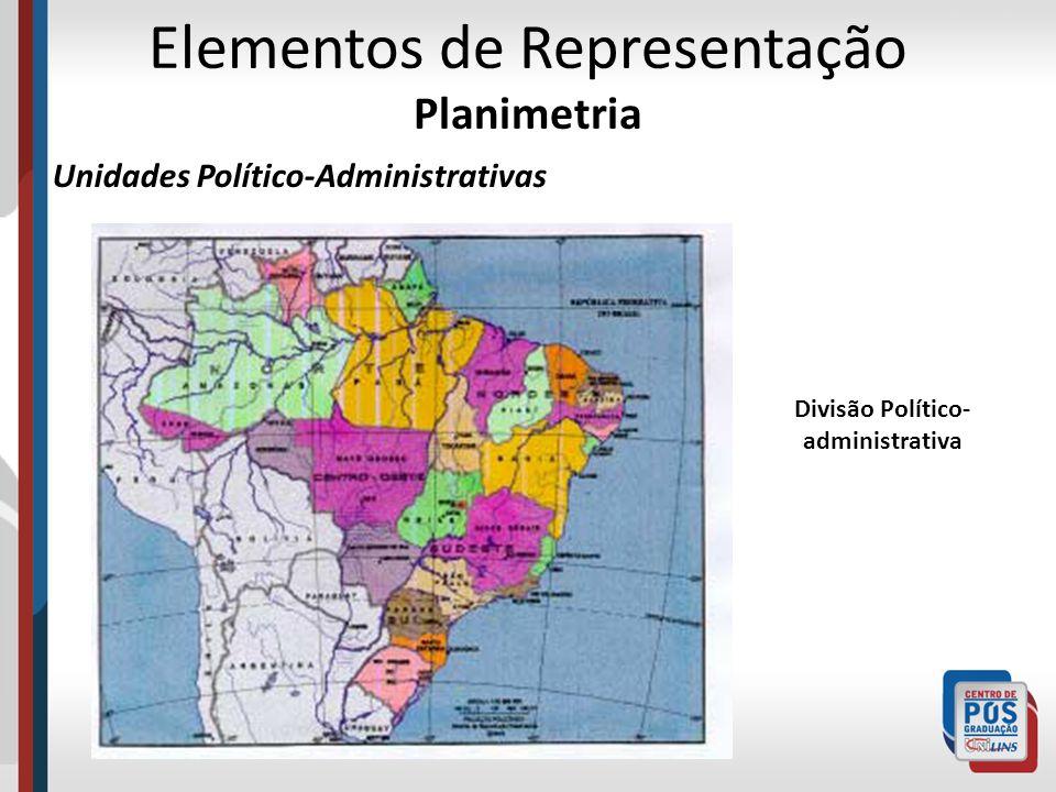 Elementos de Representação Planimetria Unidades Político-Administrativas Divisão Político- administrativa