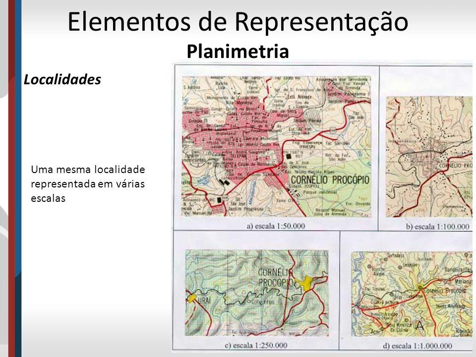 Elementos de Representação Planimetria Localidades Uma mesma localidade representada em várias escalas