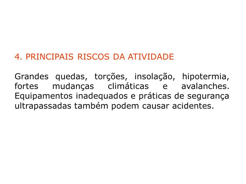4. PRINCIPAIS RISCOS DA ATIVIDADE Grandes quedas, torções, insolação, hipotermia, fortes mudanças climáticas e avalanches. Equipamentos inadequados e