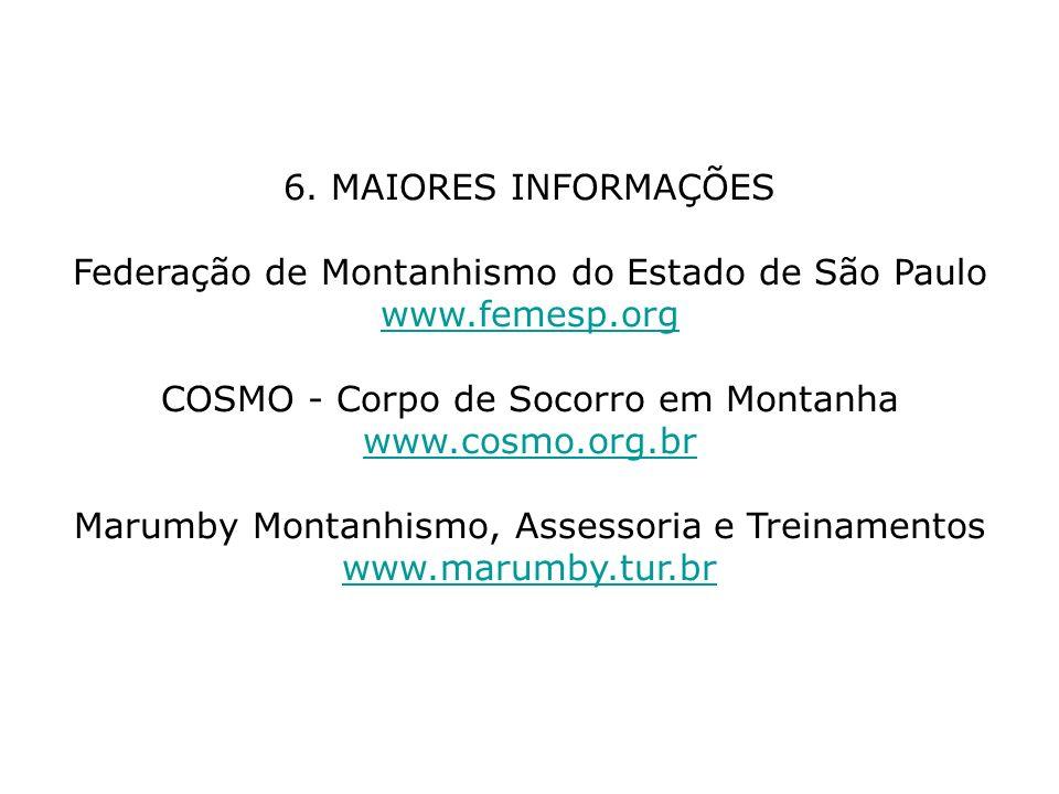 6. MAIORES INFORMAÇÕES Federação de Montanhismo do Estado de São Paulo www.femesp.org COSMO - Corpo de Socorro em Montanha www.cosmo.org.br Marumby Mo