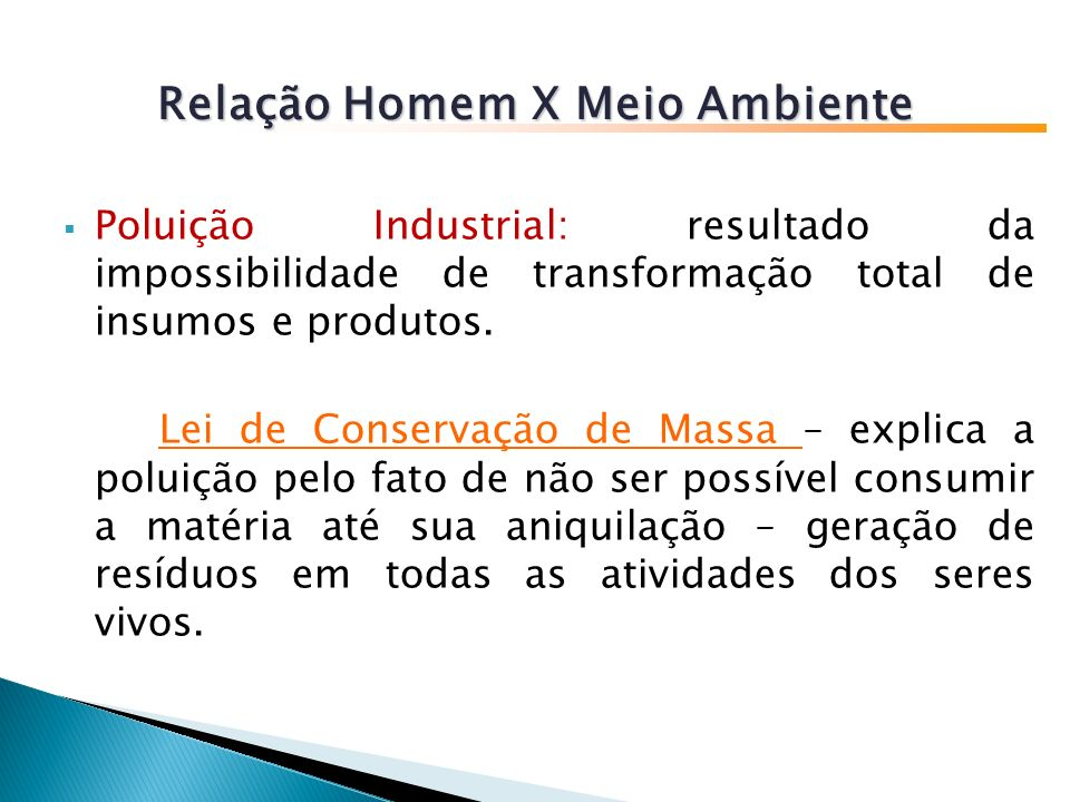 Poluição Industrial: resultado da impossibilidade de transformação total de insumos e produtos.