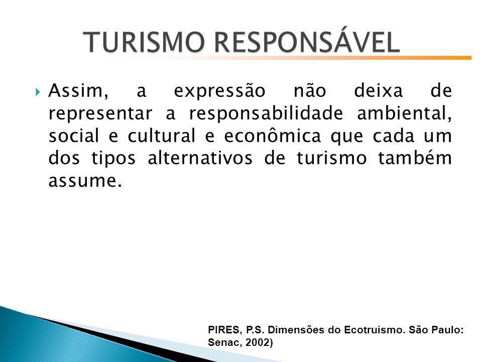 Assim, a expressão não deixa de representar a responsabilidade ambiental, social e cultural e econômica que cada um dos tipos alternativos de turismo também assume.