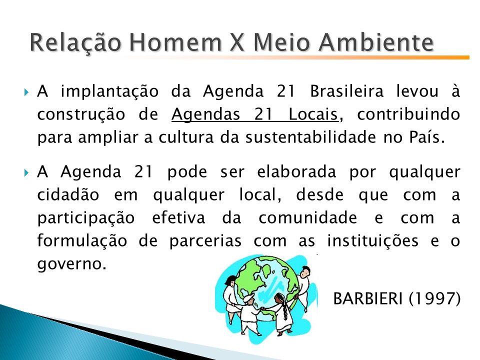 A implantação da Agenda 21 Brasileira levou à construção de Agendas 21 Locais, contribuindo para ampliar a cultura da sustentabilidade no País.