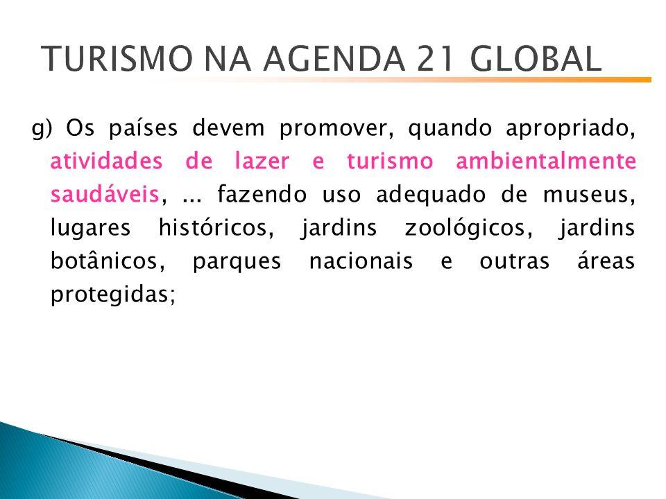g) Os países devem promover, quando apropriado, atividades de lazer e turismo ambientalmente saudáveis,...
