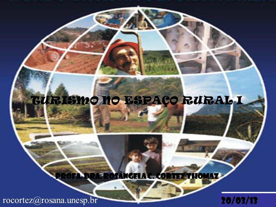 TURISMO NO ESPAÇO RURAL I Profa. Dra. Rosângela C. Cortez Thomaz 20/03/13 rocortez@rosana.unesp.br
