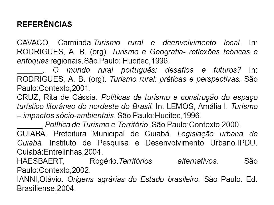 REFERÊNCIAS CAVACO, Carminda.Turismo rural e deenvolvimento local. In: RODRIGUES, A. B. (org). Turismo e Geografia- reflexões teóricas e enfoques regi