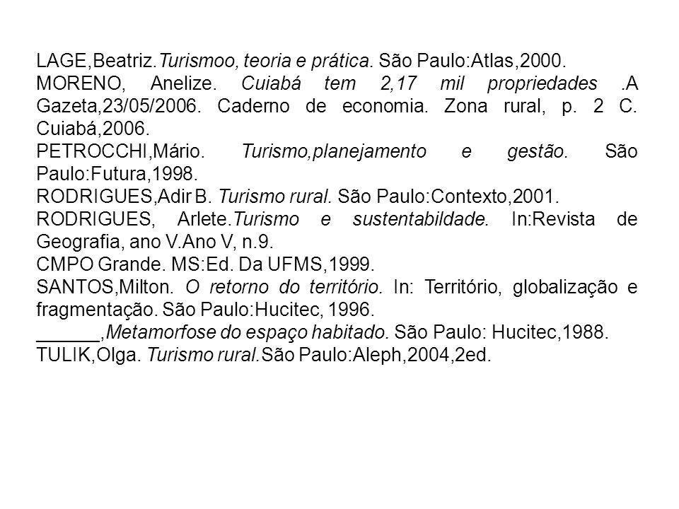 LAGE,Beatriz.Turismoo, teoria e prática. São Paulo:Atlas,2000. MORENO, Anelize. Cuiabá tem 2,17 mil propriedades.A Gazeta,23/05/2006. Caderno de econo