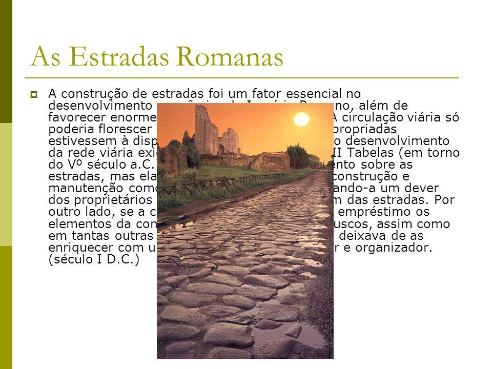 As Estradas Romanas A construção de estradas foi um fator essencial no desenvolvimento econômico do Império Romano, além de favorecer enormemente seu