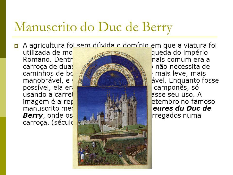 Manuscrito do Duc de Berry A agricultura foi sem dúvida o domínio em que a viatura foi utilizada de modo ininterrupto desde a queda do império Romano.