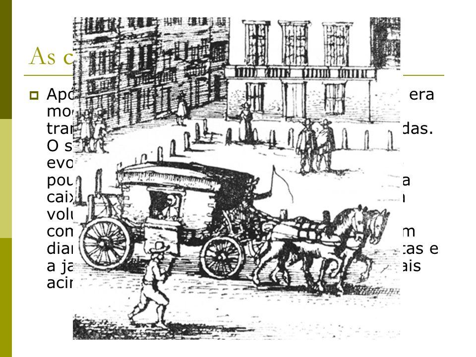 As carruagens tornam-se mais leves Após a estagnação medieval, no princípio da era moderna as viaturas começaram a se transformar, tornando-se mais le