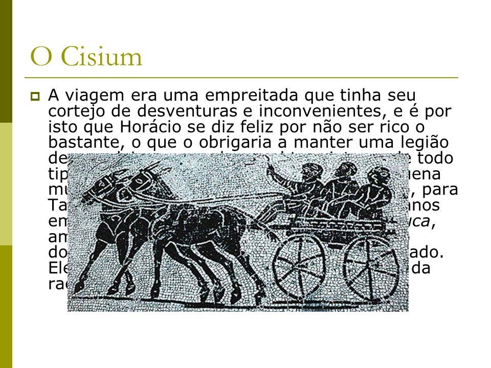 O Cisium A viagem era uma empreitada que tinha seu cortejo de desventuras e inconvenientes, e é por isto que Horácio se diz feliz por não ser rico o b