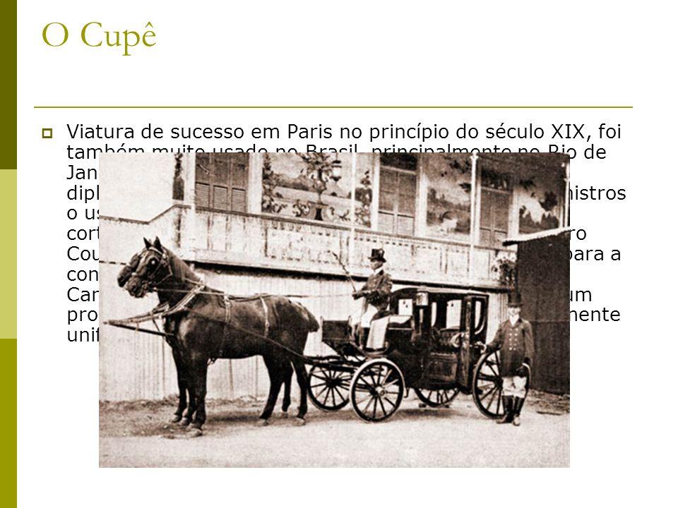 O Cupê Viatura de sucesso em Paris no princípio do século XIX, foi também muito usado no Brasil, principalmente no Rio de Janeiro. Era o veículo prefe