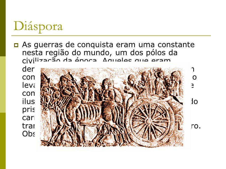 Diáspora As guerras de conquista eram uma constante nesta região do mundo, um dos pólos da civilização da época. Aqueles que eram derrotados, caso não