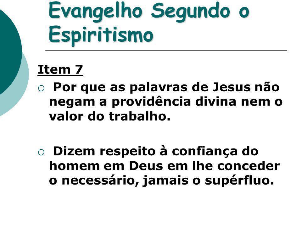 Evangelho Segundo o Espiritismo Item 7 Por que as palavras de Jesus não negam a providência divina nem o valor do trabalho. Dizem respeito à confiança