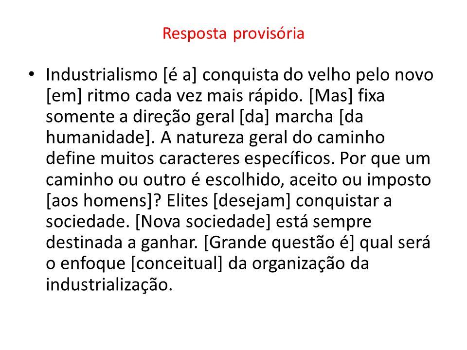 Gabarito O industrialismo é a conquista do velho pelo novo em ritmo cada vez mais rápido.