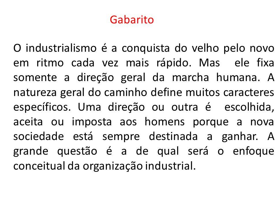 Gabarito O industrialismo é a conquista do velho pelo novo em ritmo cada vez mais rápido. Mas ele fixa somente a direção geral da marcha humana. A nat