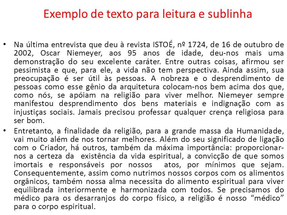 Sublinha das expressões-chave Na última entrevista que deu à revista ISTOÉ, nº 1724, de 16 de outubro de 2002, Oscar Niemeyer, aos 95 anos de idade, deu-nos mais uma demonstração do seu excelente caráter.