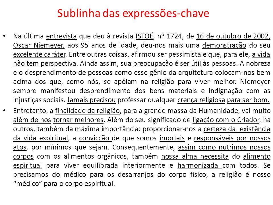 Sublinha das expressões-chave Na última entrevista que deu à revista ISTOÉ, nº 1724, de 16 de outubro de 2002, Oscar Niemeyer, aos 95 anos de idade, d