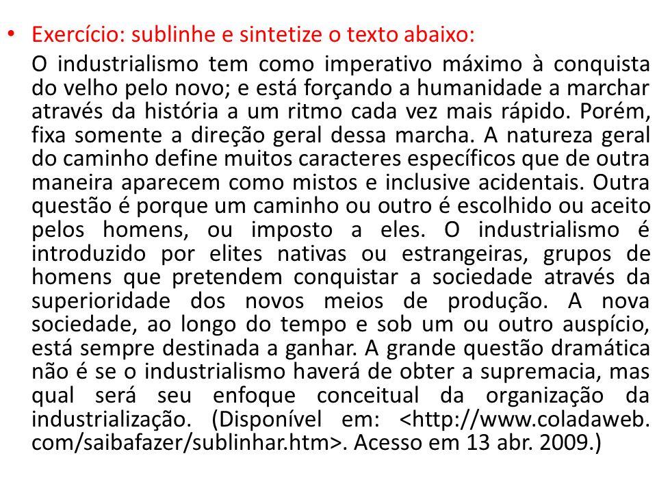 Exercício: sublinhe e sintetize o texto abaixo: O industrialismo tem como imperativo máximo à conquista do velho pelo novo; e está forçando a humanida