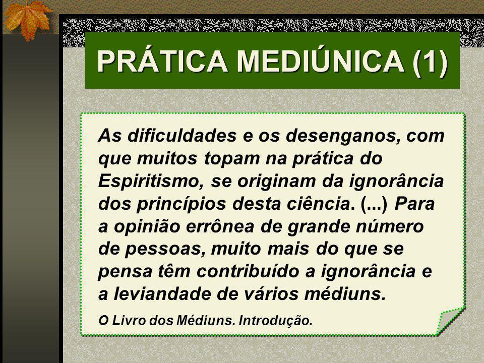 PRÁTICA MEDIÚNICA (1) As dificuldades e os desenganos, com que muitos topam na prática do Espiritismo, se originam da ignorância dos princípios desta