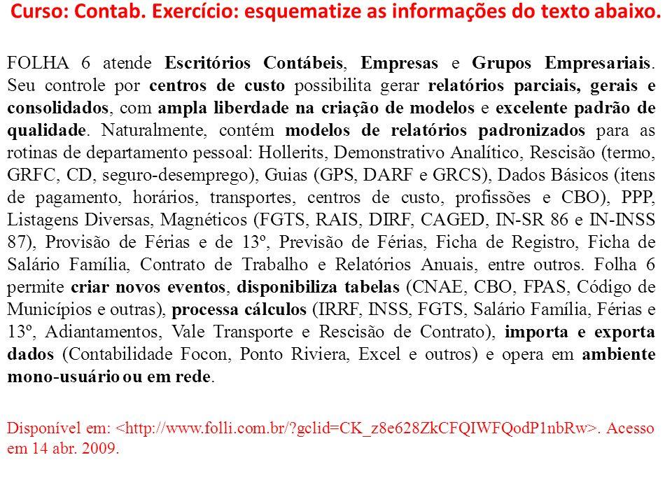 Curso: Contab. Exercício: esquematize as informações do texto abaixo. FOLHA 6 atende Escritórios Contábeis, Empresas e Grupos Empresariais. Seu contro