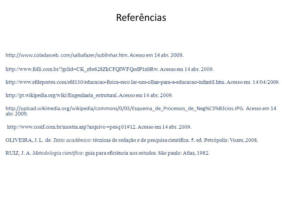 Referências http://www.coladaweb. com/saibafazer/sublinhar.htm. Acesso em 14 abr. 2009. http://www.folli.com.br/?gclid=CK_z8e628ZkCFQIWFQodP1nbRw. Ace