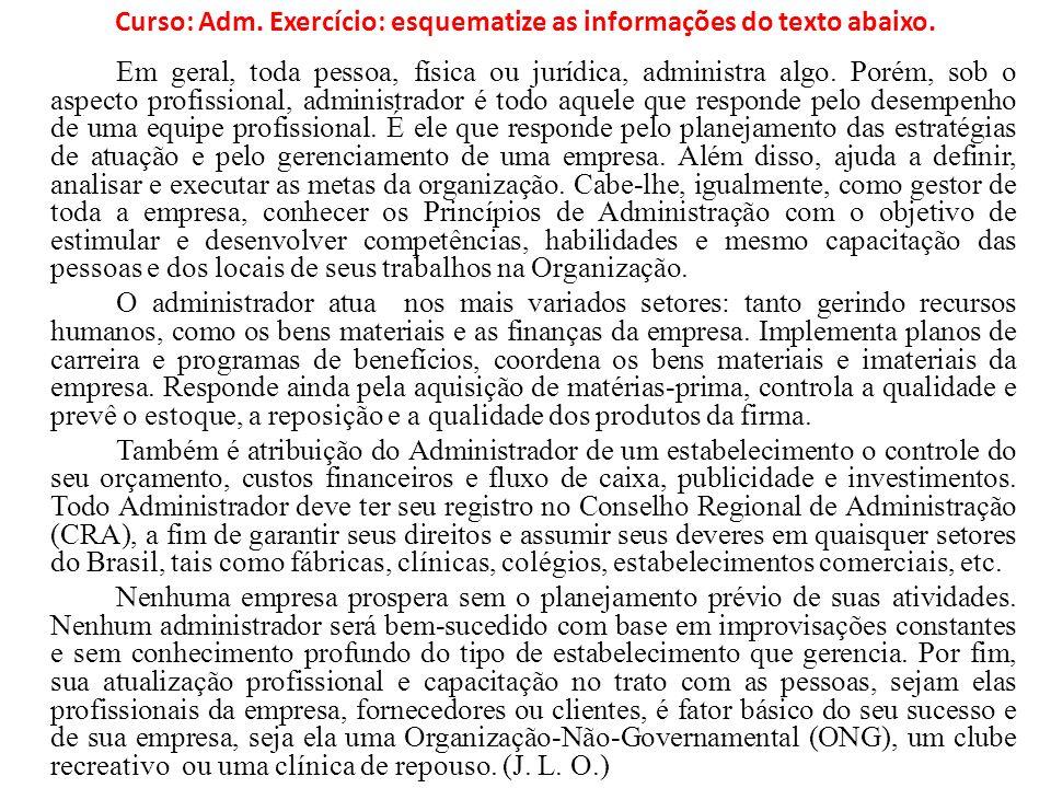 Curso: Adm. Exercício: esquematize as informações do texto abaixo. Em geral, toda pessoa, física ou jurídica, administra algo. Porém, sob o aspecto pr