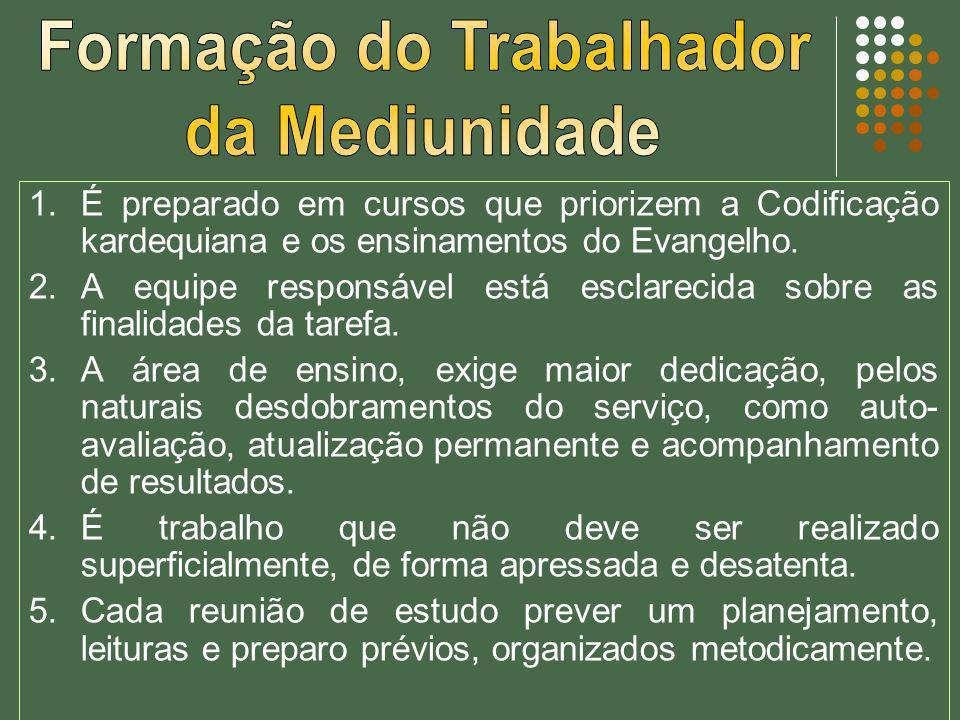 1.É preparado em cursos que priorizem a Codificação kardequiana e os ensinamentos do Evangelho. 2.A equipe responsável está esclarecida sobre as final
