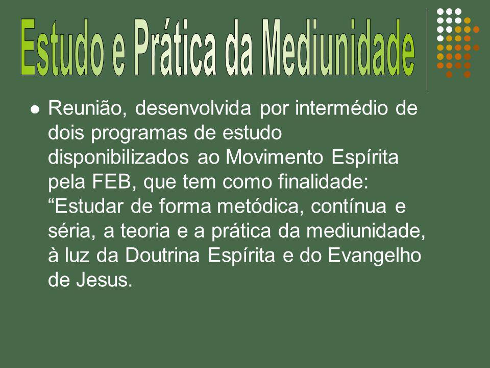 Reunião, desenvolvida por intermédio de dois programas de estudo disponibilizados ao Movimento Espírita pela FEB, que tem como finalidade: Estudar de