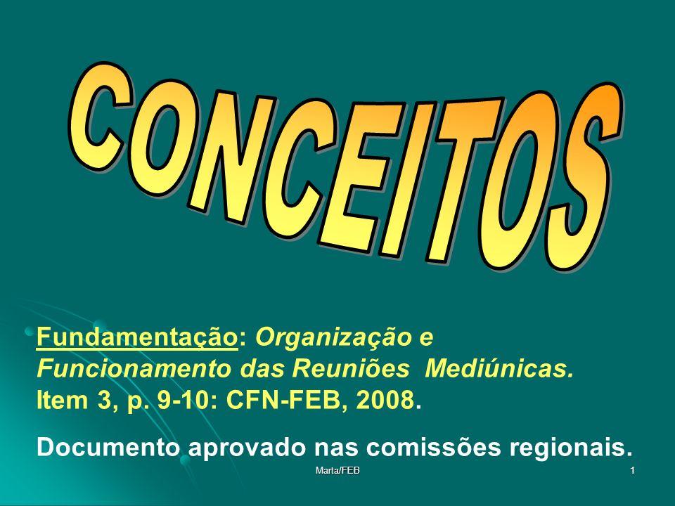 Marta/FEB1 Fundamentação: Organização e Funcionamento das Reuniões Mediúnicas. Item 3, p. 9-10: CFN-FEB, 2008. Documento aprovado nas comissões region