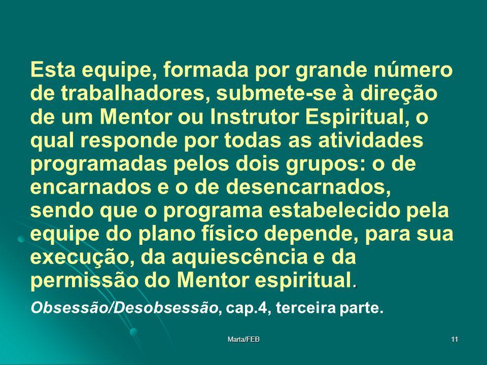 Marta/FEB11. Esta equipe, formada por grande número de trabalhadores, submete-se à direção de um Mentor ou Instrutor Espiritual, o qual responde por t